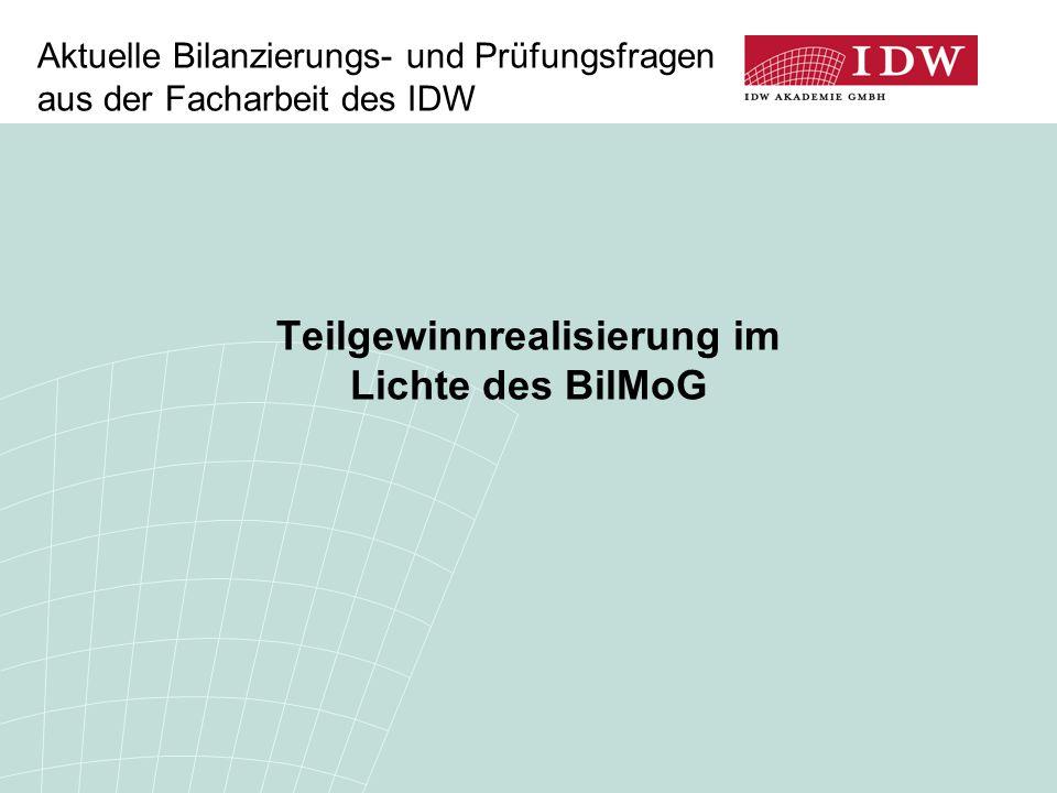 Teilgewinnrealisierung im Lichte des BilMoG Aktuelle Bilanzierungs- und Prüfungsfragen aus der Facharbeit des IDW