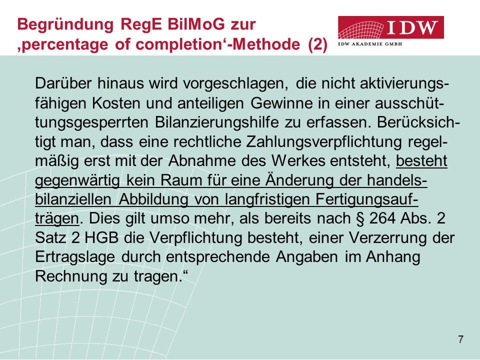 7 Begründung RegE BilMoG zur 'percentage of completion'-Methode (2) Darüber hinaus wird vorgeschlagen, die nicht aktivierungs- fähigen Kosten und ante