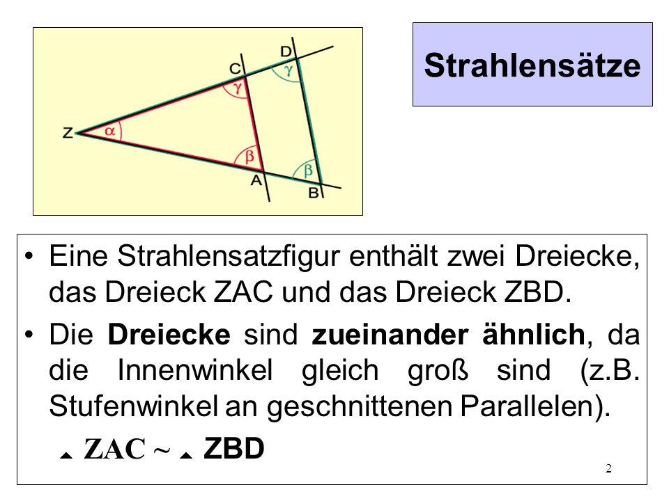 2 Strahlensätze Eine Strahlensatzfigur enthält zwei Dreiecke, das Dreieck ZAC und das Dreieck ZBD.