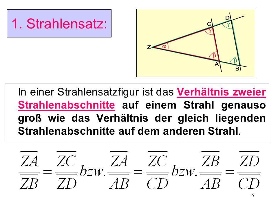 5 1. Strahlensatz: In einer Strahlensatzfigur ist das Verhältnis zweier Strahlenabschnitte auf einem Strahl genauso groß wie das Verhältnis der gleich
