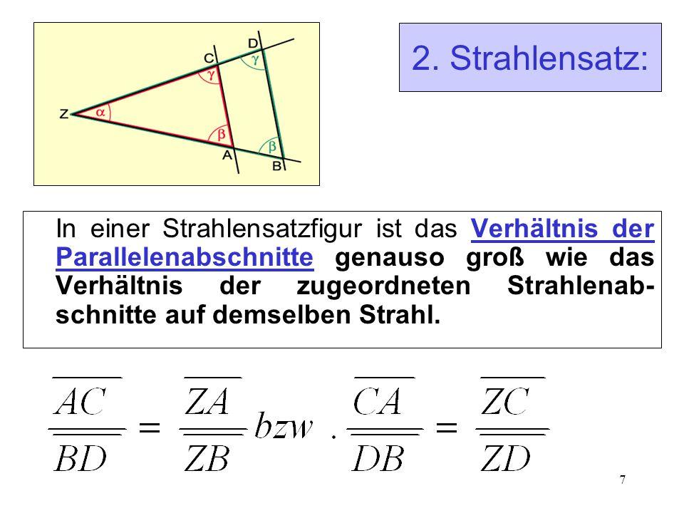 7 2. Strahlensatz: In einer Strahlensatzfigur ist das Verhältnis der Parallelenabschnitte genauso groß wie das Verhältnis der zugeordneten Strahlenab-