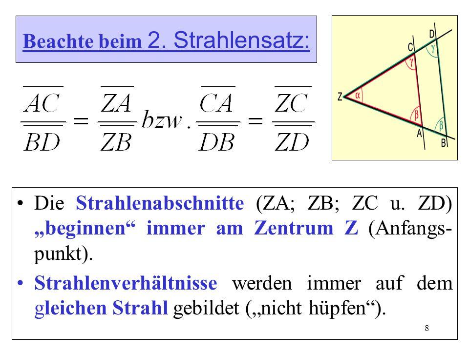 8 Beachte beim 2.Strahlensatz: Die Strahlenabschnitte (ZA; ZB; ZC u.