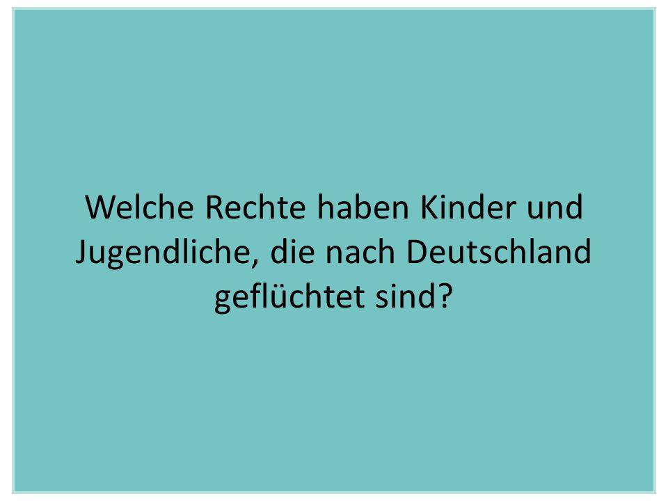 Welche Rechte haben Kinder und Jugendliche, die nach Deutschland geflüchtet sind?