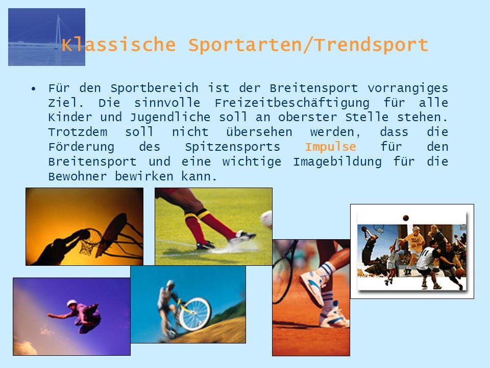 Klassische Sportarten/Trendsport Für den Sportbereich ist der Breitensport vorrangiges Ziel. Die sinnvolle Freizeitbeschäftigung für alle Kinder und J