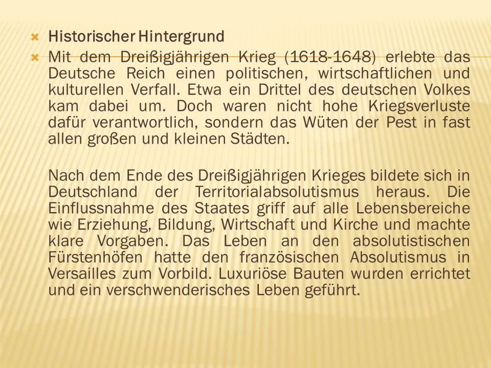  Historischer Hintergrund  Mit dem Dreißigjährigen Krieg (1618-1648) erlebte das Deutsche Reich einen politischen, wirtschaftlichen und kulturellen