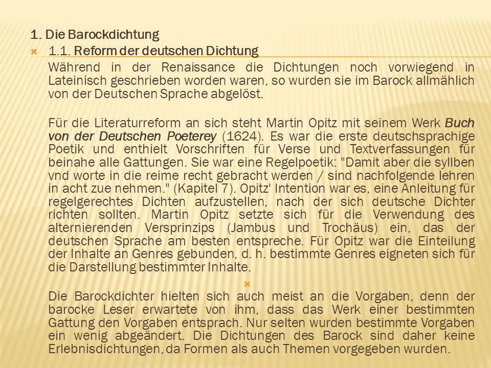 1. Die Barockdichtung  1.1. Reform der deutschen Dichtung Während in der Renaissance die Dichtungen noch vorwiegend in Lateinisch geschrieben worden