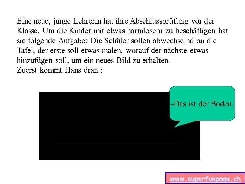 www.superfunpage.ch Eine neue, junge Lehrerin hat ihre Abschlussprüfung vor der Klasse.