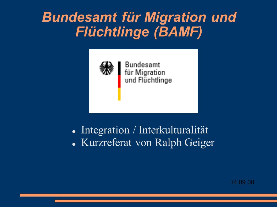 14.09.08 Bundesamt für Migration und Flüchtlinge (BAMF) Integration / Interkulturalität Kurzreferat von Ralph Geiger