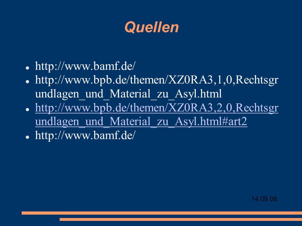 14.09.08 Quellen http://www.bamf.de/ http://www.bpb.de/themen/XZ0RA3,1,0,Rechtsgr undlagen_und_Material_zu_Asyl.html http://www.bpb.de/themen/XZ0RA3,2,0,Rechtsgr undlagen_und_Material_zu_Asyl.html#art2 http://www.bpb.de/themen/XZ0RA3,2,0,Rechtsgr undlagen_und_Material_zu_Asyl.html#art2 http://www.bamf.de/