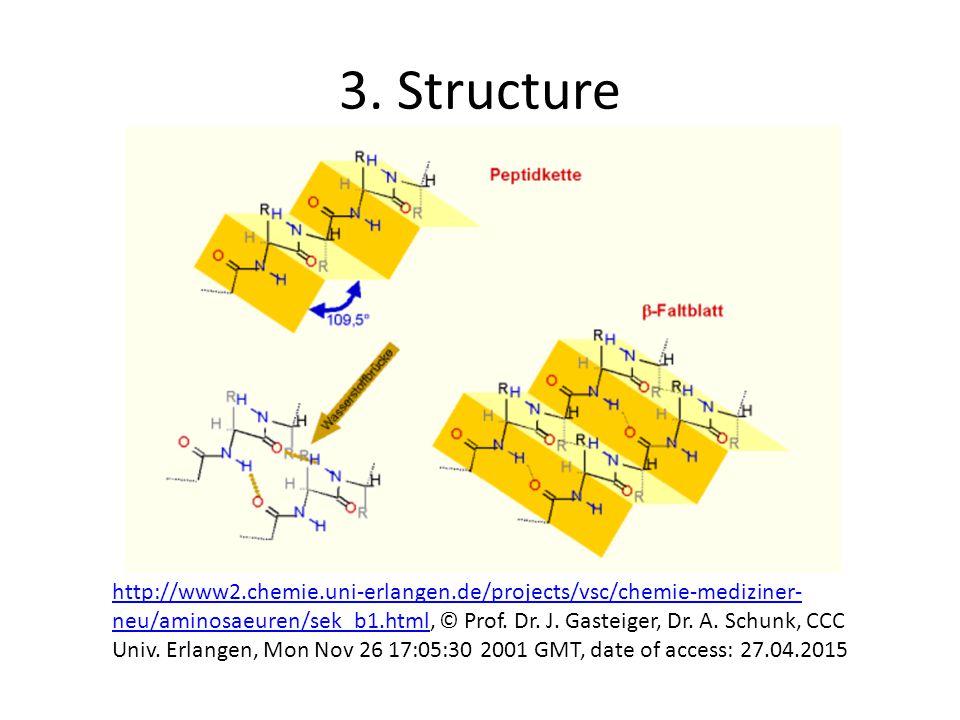 3. Structure http://www2.chemie.uni-erlangen.de/projects/vsc/chemie-mediziner- neu/aminosaeuren/sek_b1.htmlhttp://www2.chemie.uni-erlangen.de/projects