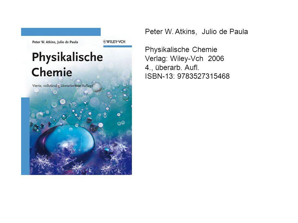 Peter W. Atkins, Julio de Paula Physikalische Chemie Verlag: Wiley-Vch 2006 4., überarb. Aufl. ISBN-13: 9783527315468