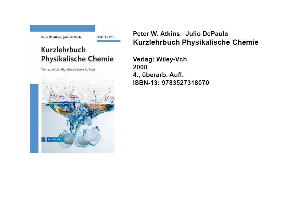 Peter W. Atkins, Julio DePaula Kurzlehrbuch Physikalische Chemie Verlag: Wiley-Vch 2008 4., überarb. Aufl. ISBN-13: 9783527318070