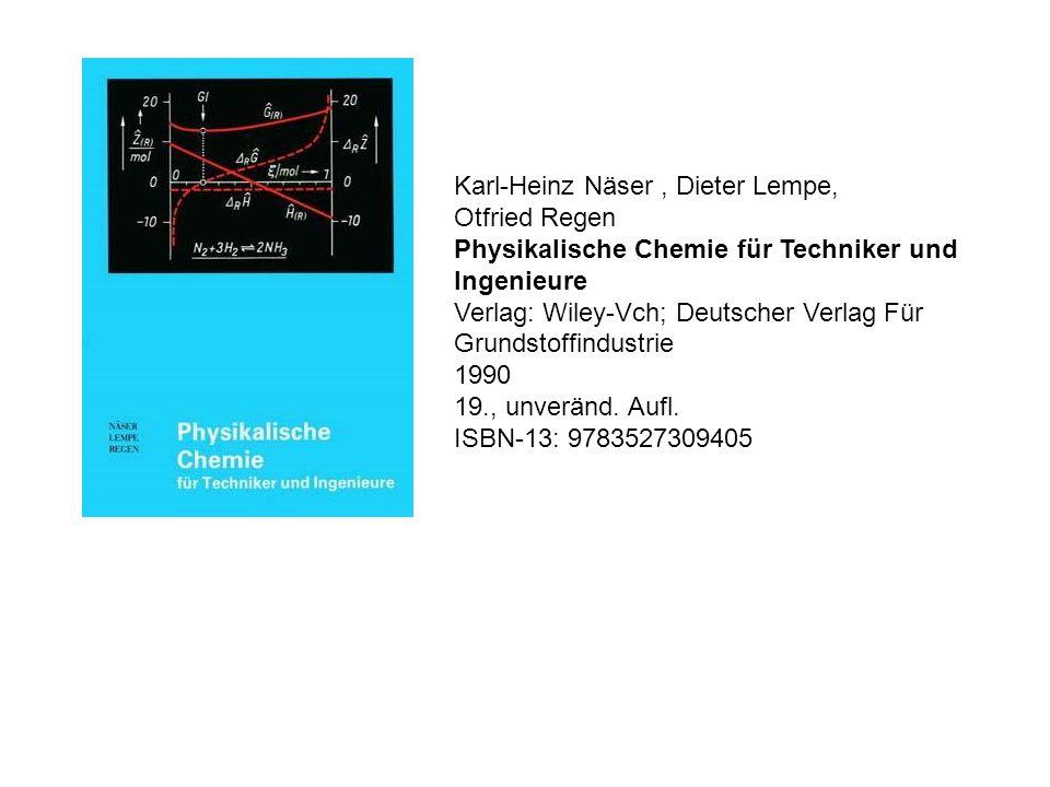 Karl-Heinz Näser, Dieter Lempe, Otfried Regen Physikalische Chemie für Techniker und Ingenieure Verlag: Wiley-Vch; Deutscher Verlag Für Grundstoffindustrie 1990 19., unveränd.