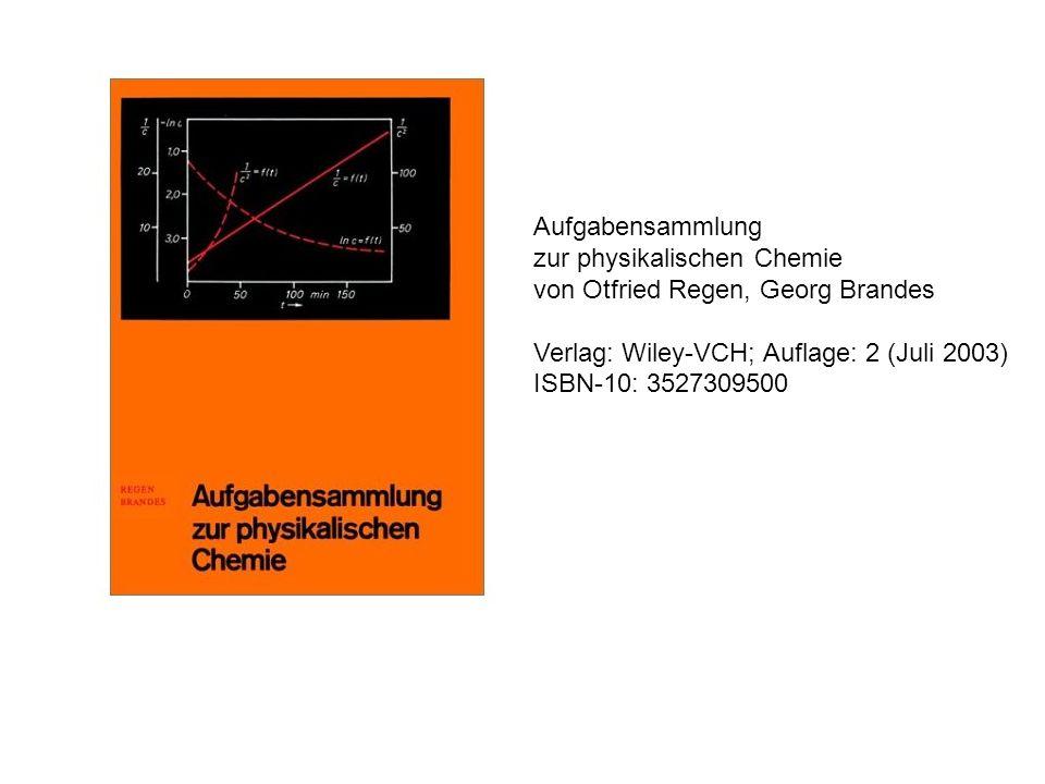 Aufgabensammlung zur physikalischen Chemie von Otfried Regen, Georg Brandes Verlag: Wiley-VCH; Auflage: 2 (Juli 2003) ISBN-10: 3527309500