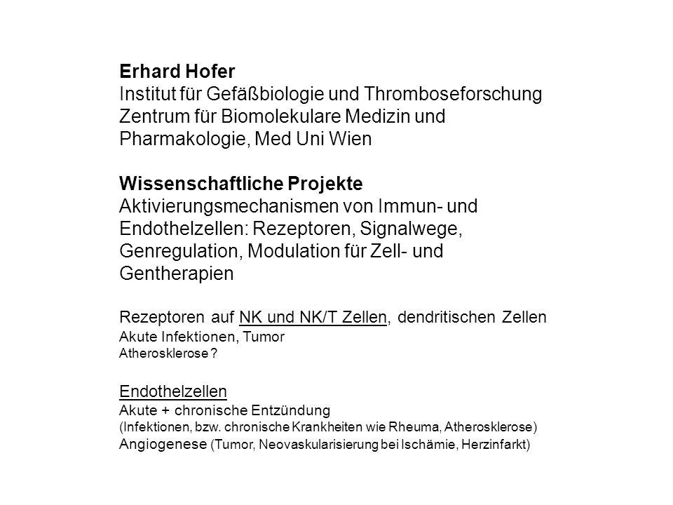 Erhard Hofer Institut für Gefäßbiologie und Thromboseforschung Zentrum für Biomolekulare Medizin und Pharmakologie, Med Uni Wien Wissenschaftliche Pro