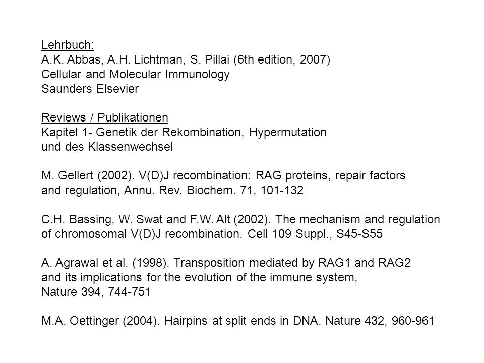 Lehrbuch: A.K. Abbas, A.H. Lichtman, S. Pillai (6th edition, 2007) Cellular and Molecular Immunology Saunders Elsevier Reviews / Publikationen Kapitel