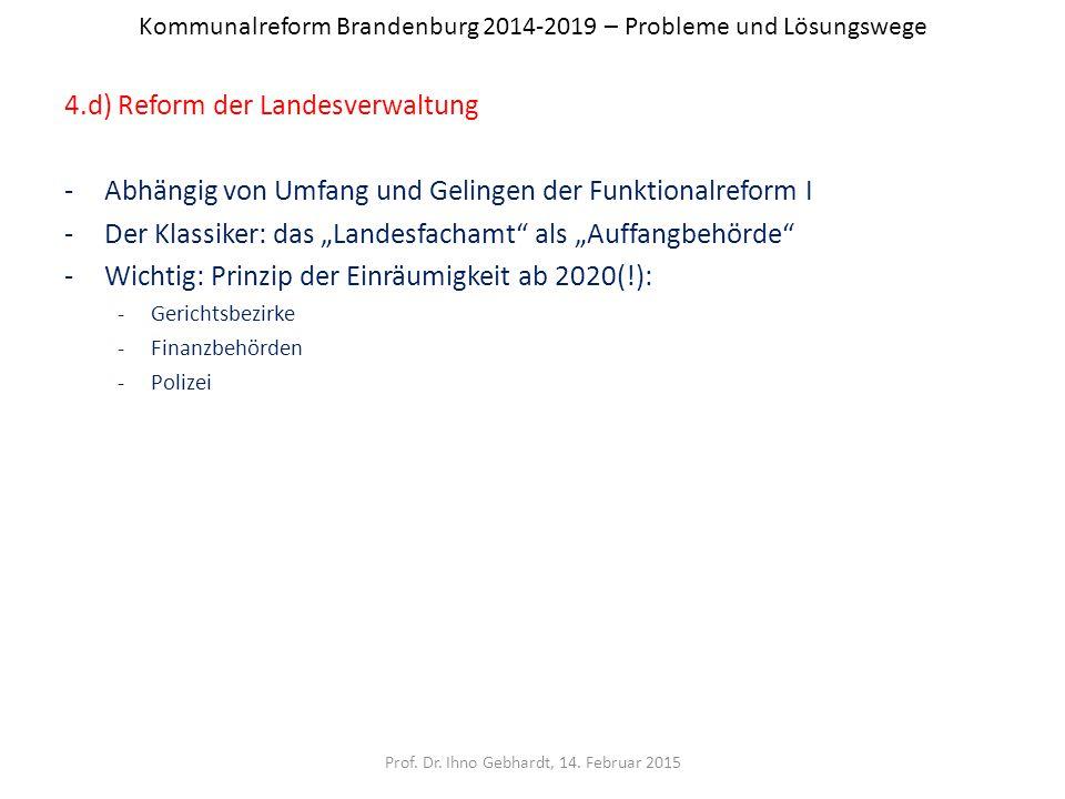 Kommunalreform Brandenburg 2014-2019 – Probleme und Lösungswege 4.d) Reform der Landesverwaltung -Abhängig von Umfang und Gelingen der Funktionalrefor