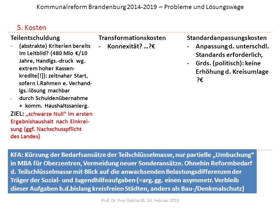 Kommunalreform Brandenburg 2014-2019 – Probleme und Lösungswege 5. Kosten Prof. Dr. Ihno Gebhardt, 14. Februar 2015 Teilentschuldung -(abstrakte) Krit