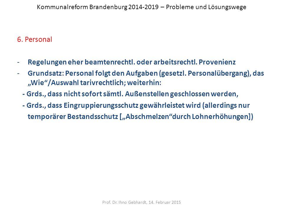 Kommunalreform Brandenburg 2014-2019 – Probleme und Lösungswege 6. Personal -Regelungen eher beamtenrechtl. oder arbeitsrechtl. Provenienz -Grundsatz: