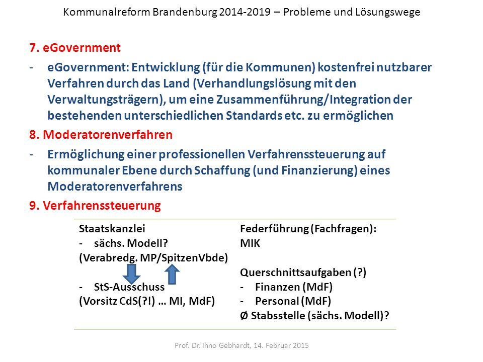 Kommunalreform Brandenburg 2014-2019 – Probleme und Lösungswege 7. eGovernment -eGovernment: Entwicklung (für die Kommunen) kostenfrei nutzbarer Verfa
