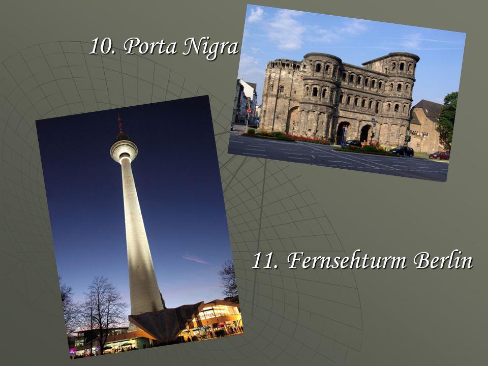 10. Porta Nigra 11. Fernsehturm Berlin