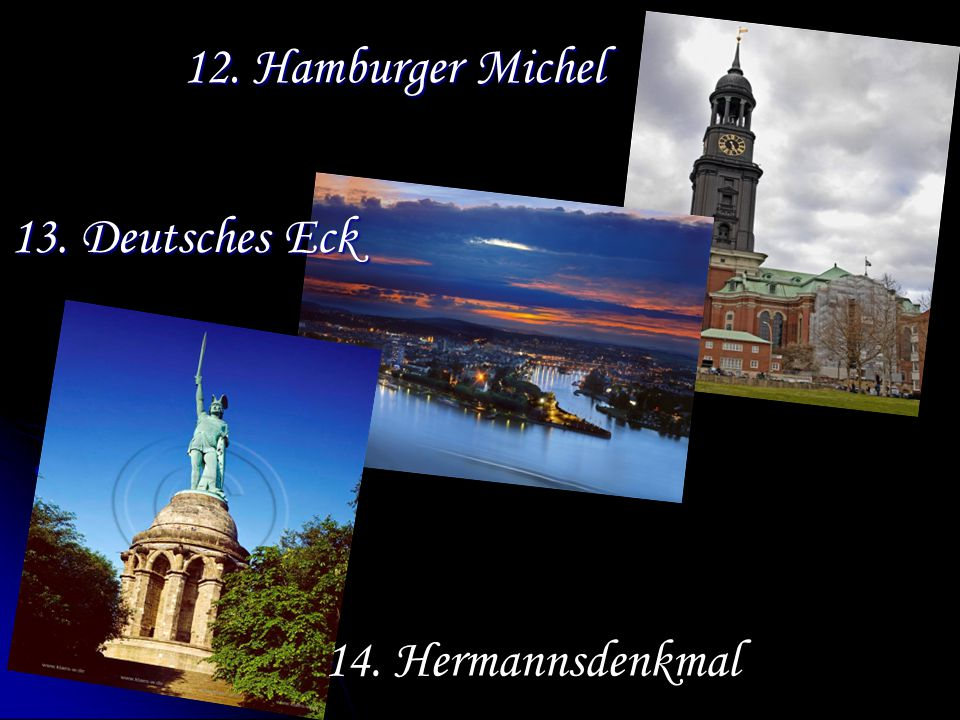 12. Hamburger Michel 13. Deutsches Eck 14. Hermannsdenkmal