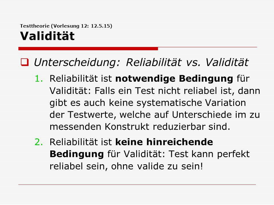 Testtheorie (Vorlesung 12: 12.5.15) Validität  Unterscheidung: Reliabilität vs.