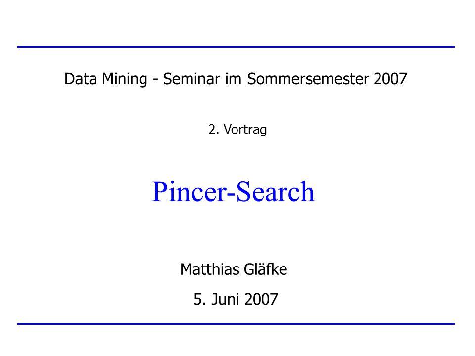 Überblick Grundlagen Maximum Frequent Set (MFS) Bekannte Ansätze Maximum Frequent Candidate Set (MFCS) Weg zum Pincer-Search-Algorithmus Experimente mit Beispieldatenbanken