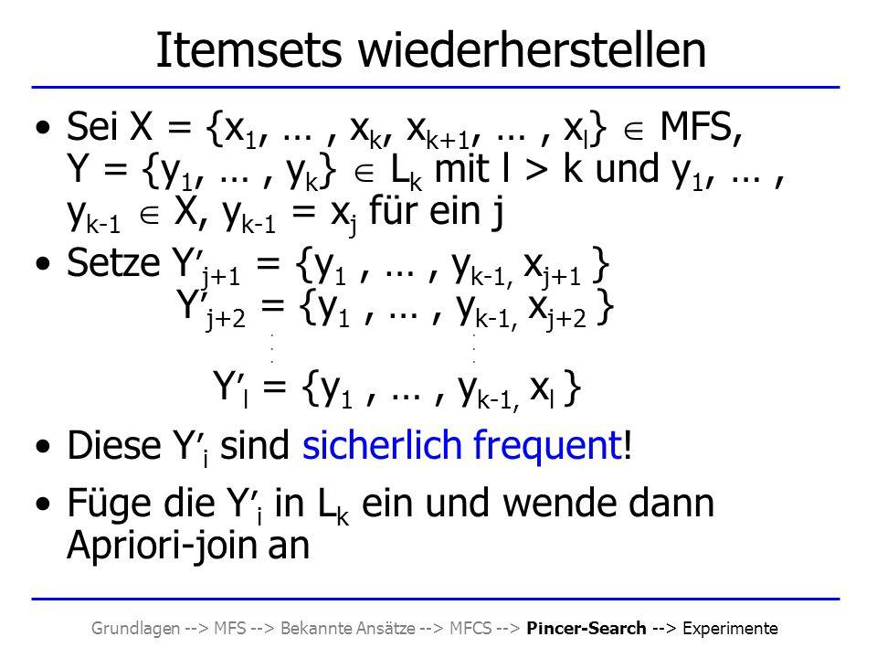 Grundlagen --> MFS --> Bekannte Ansätze --> MFCS --> Pincer-Search --> Experimente Itemsets wiederherstellen Sei X = {x 1, …, x k, x k+1, …, x l }  M