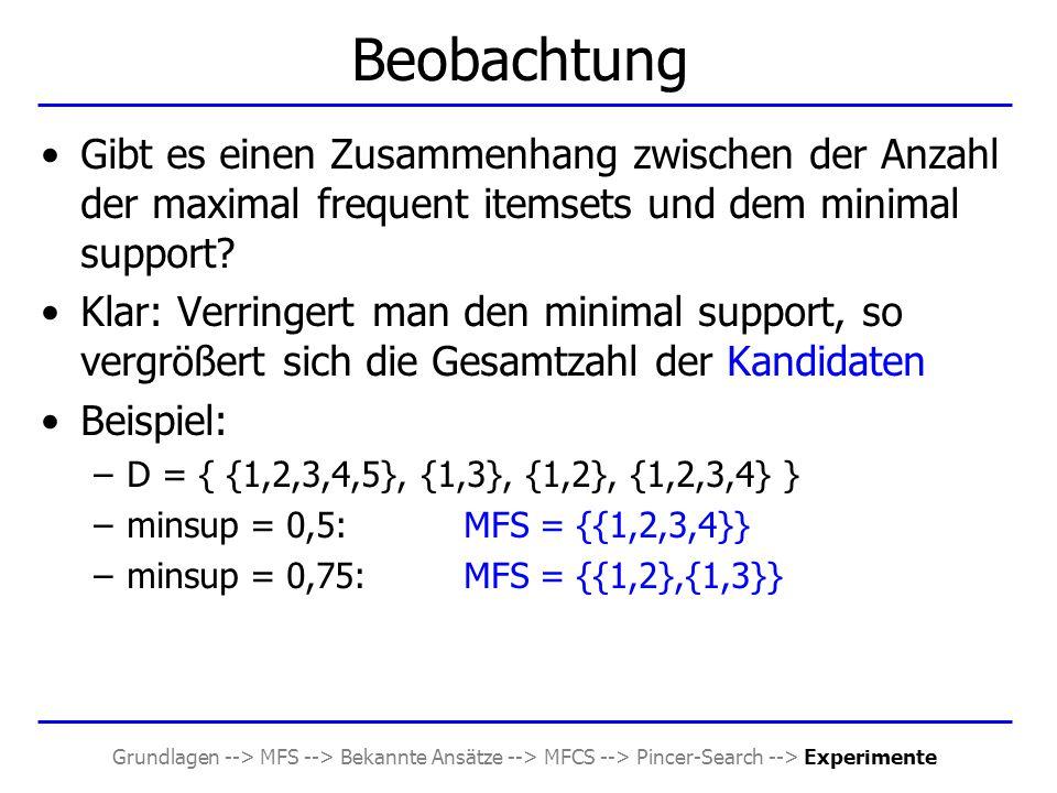 Grundlagen --> MFS --> Bekannte Ansätze --> MFCS --> Pincer-Search --> Experimente Beobachtung Gibt es einen Zusammenhang zwischen der Anzahl der maxi