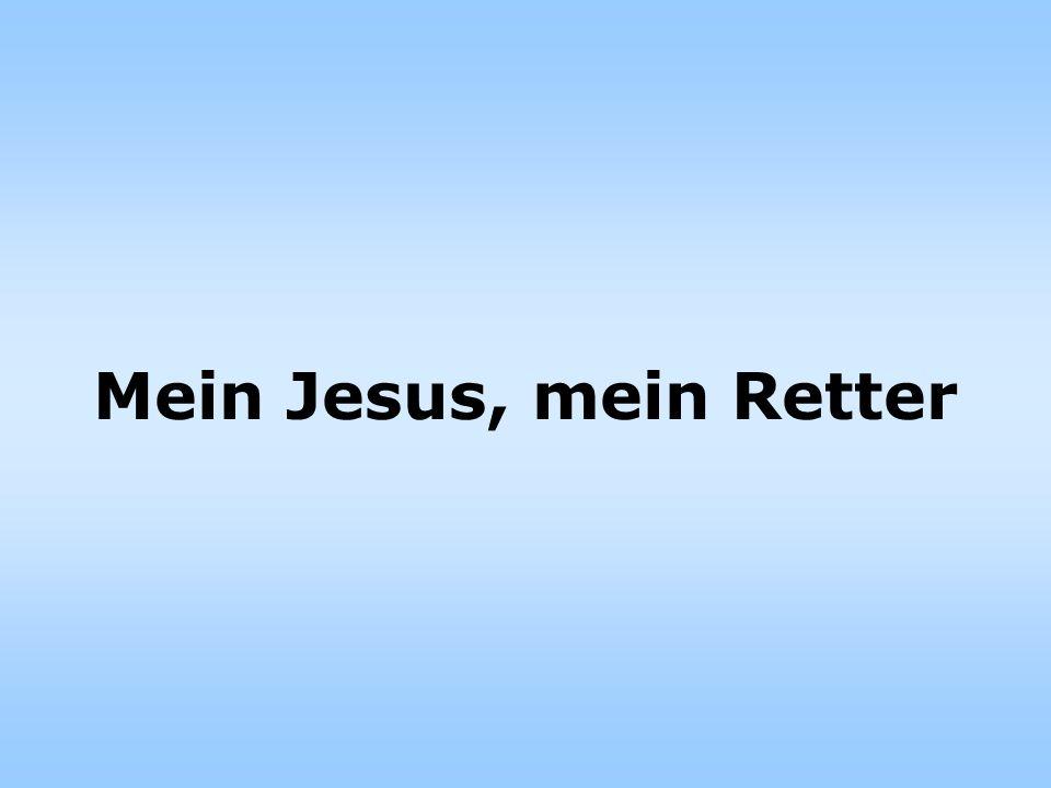 Mein Jesus, mein Retter, keiner ist so wie Du.