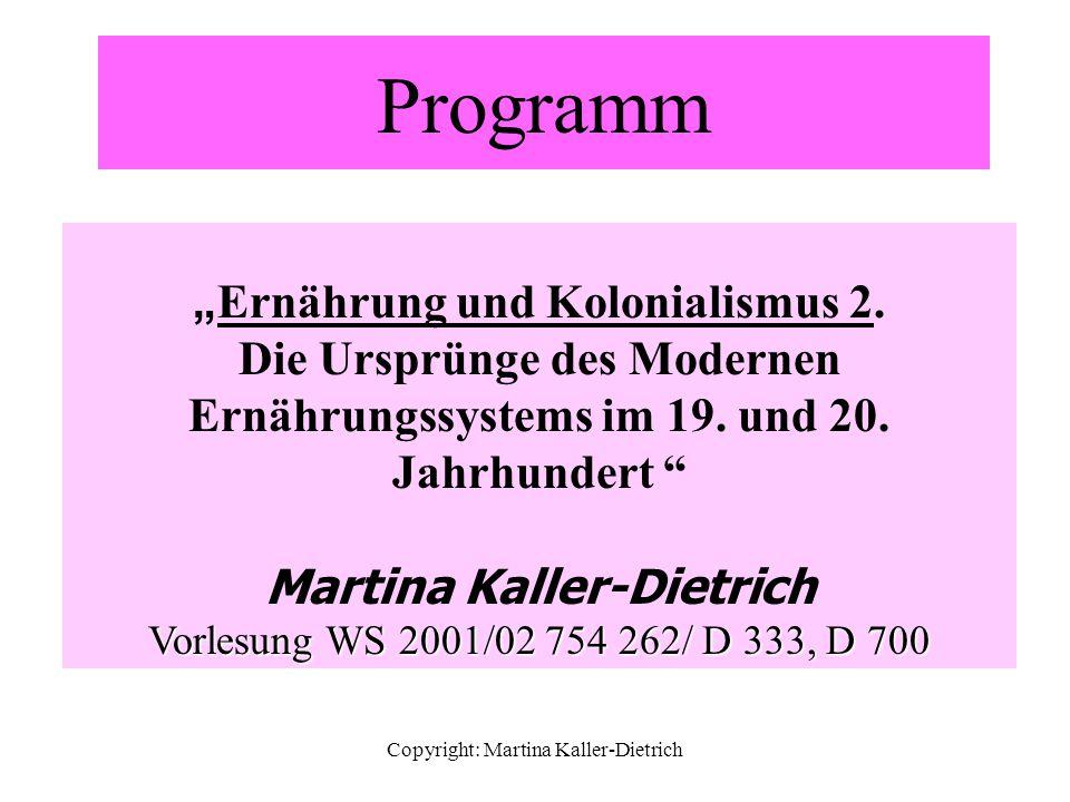 """Copyright: Martina Kaller-Dietrich Programm """" Ernährung und Kolonialismus 2. Die Ursprünge des Modernen Ernährungssystems im 19. und 20. Jahrhundert """""""