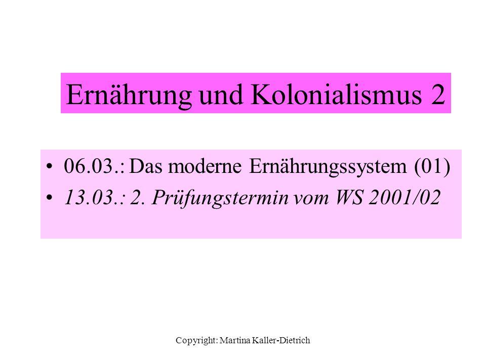 Copyright: Martina Kaller-Dietrich 06.03.: Das moderne Ernährungssystem (01) 13.03.: 2. Prüfungstermin vom WS 2001/02 Ernährung und Kolonialismus 2