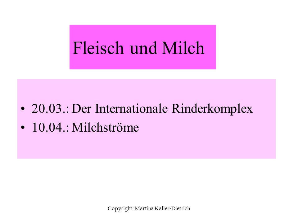 Copyright: Martina Kaller-Dietrich 20.03.: Der Internationale Rinderkomplex 10.04.: Milchströme Fleisch und Milch