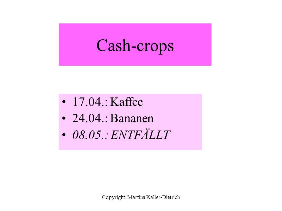 Copyright: Martina Kaller-Dietrich Cash-crops 17.04.: Kaffee 24.04.: Bananen 08.05.: ENTFÄLLT