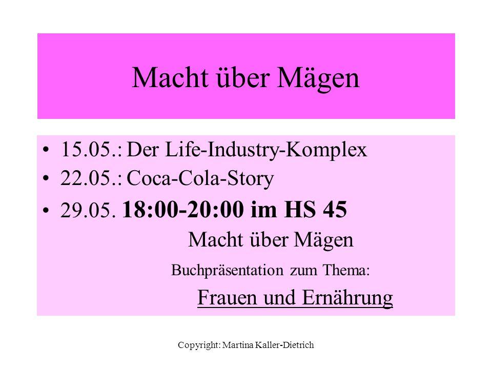Copyright: Martina Kaller-Dietrich Macht über Mägen 15.05.: Der Life-Industry-Komplex 22.05.: Coca-Cola-Story 29.05. 18:00-20:00 im HS 45 Macht über M