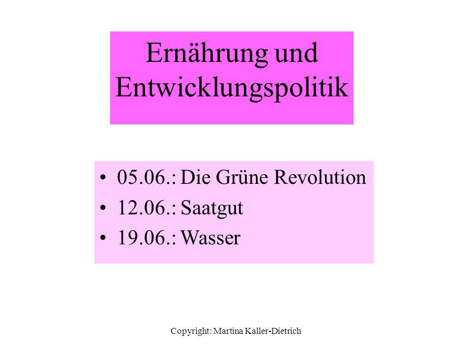 Copyright: Martina Kaller-Dietrich Ernährung und Entwicklungspolitik 05.06.: Die Grüne Revolution 12.06.: Saatgut 19.06.: Wasser