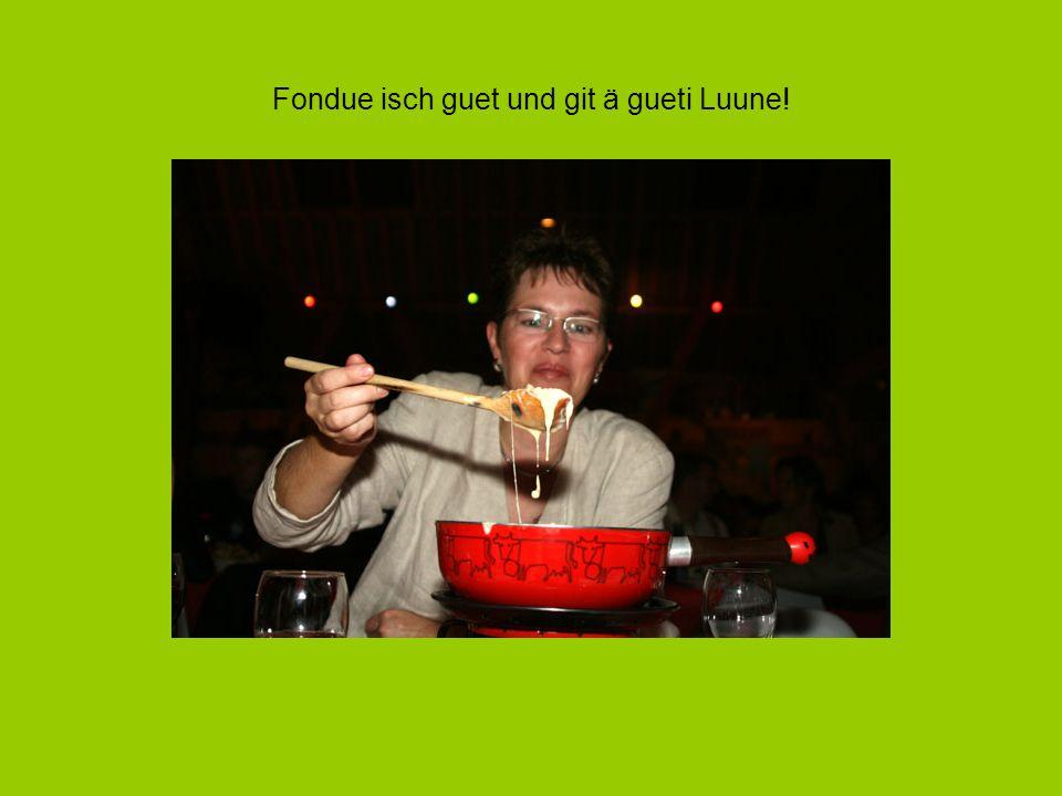 Fondue isch guet und git ä gueti Luune!