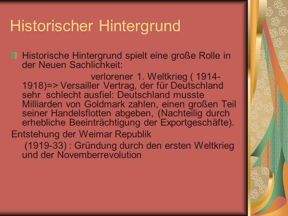 Historischer Hintergrund Historische Hintergrund spielt eine große Rolle in der Neuen Sachlichkeit: verlorener 1.