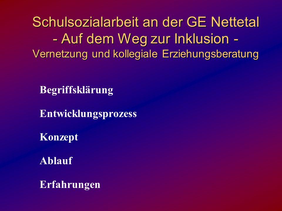 Schulsozialarbeit an der GE Nettetal - Auf dem Weg zur Inklusion - Vernetzung und kollegiale Erziehungsberatung Begriffsklärung Entwicklungsprozess Ko