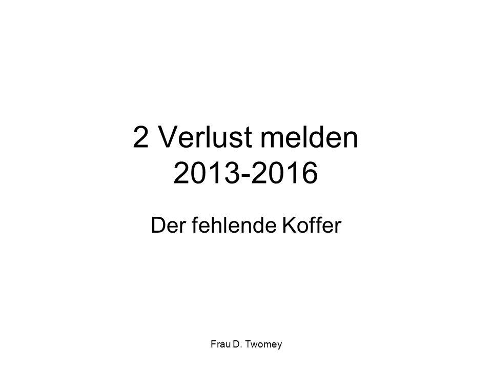 2 Verlust melden 2013-2016 Der fehlende Koffer Frau D. Twomey