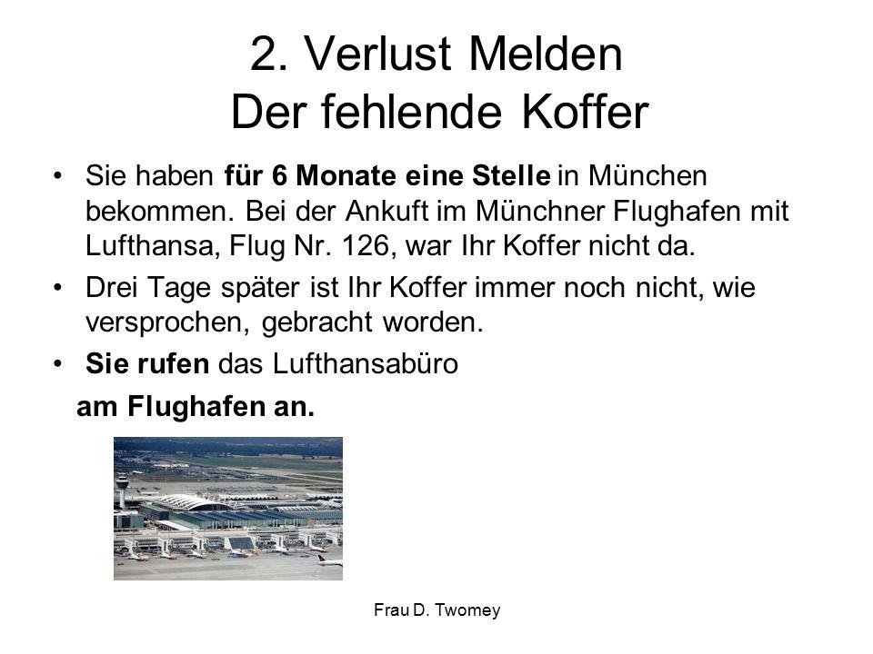 2. Verlust Melden Der fehlende Koffer Sie haben für 6 Monate eine Stelle in München bekommen.