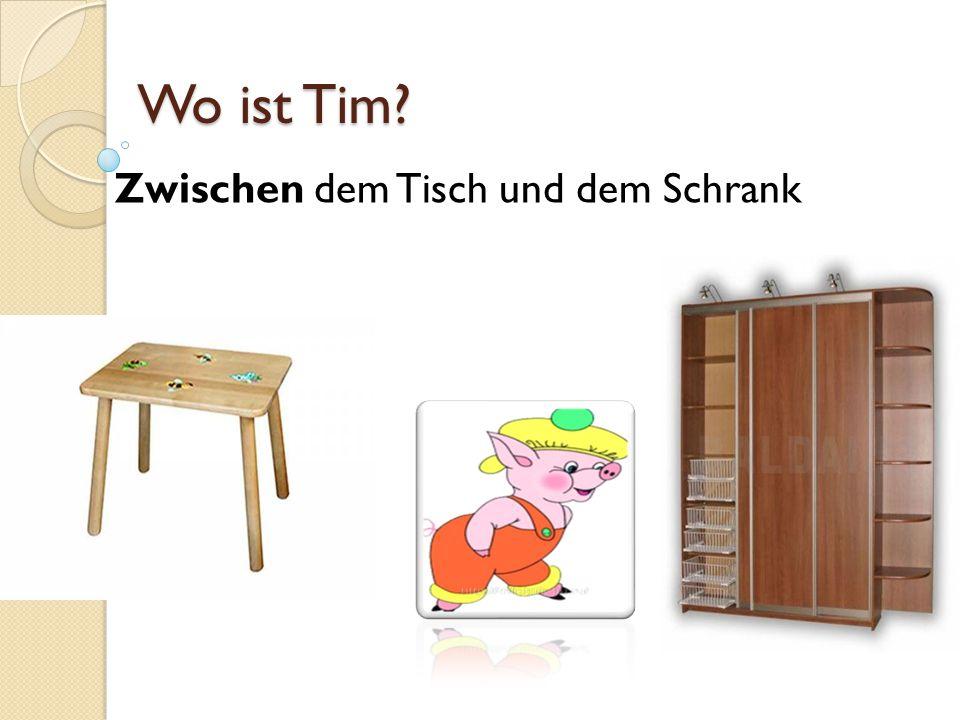 Wo ist Tim? Zwischen dem Tisch und dem Schrank