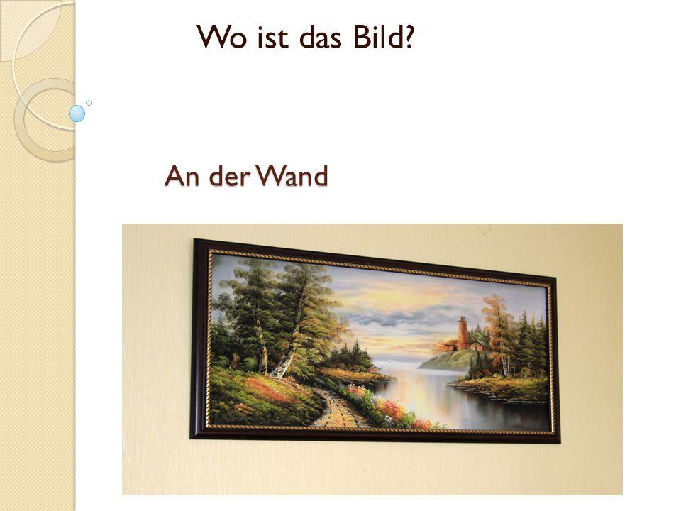 An der Wand An der Wand Wo ist das Bild?