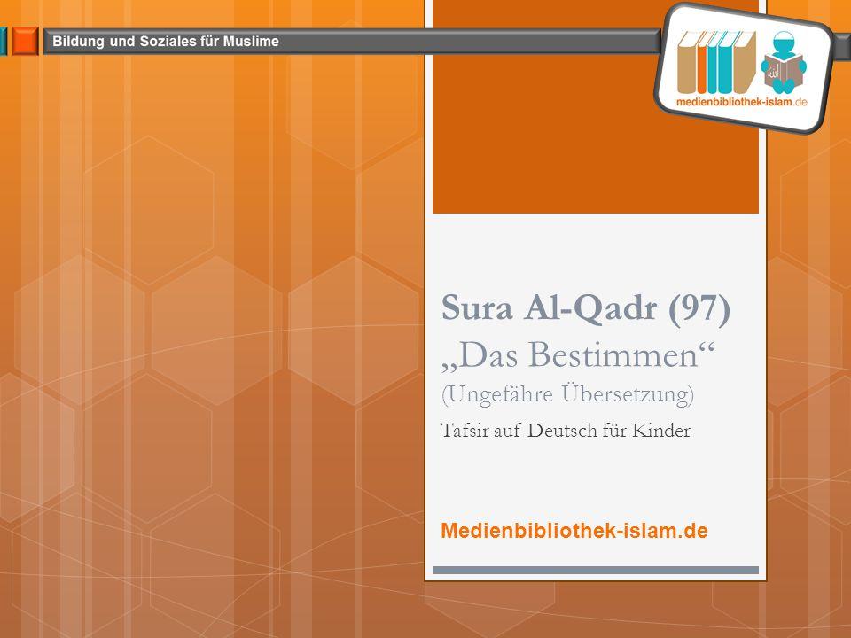 Aya 1-5 Mit dem Namen Allahs, Des Gnadenden, Des Allgnädigen (1) Wir sandten ihn in der Nacht von Al-Qadr hinab.