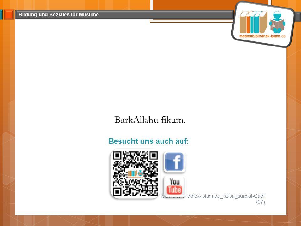 Juli 2013 Medienbibliothek-islam.de_Tafsir_sure al-Qadr (97) BarkAllahu fikum. Besucht uns auch auf: