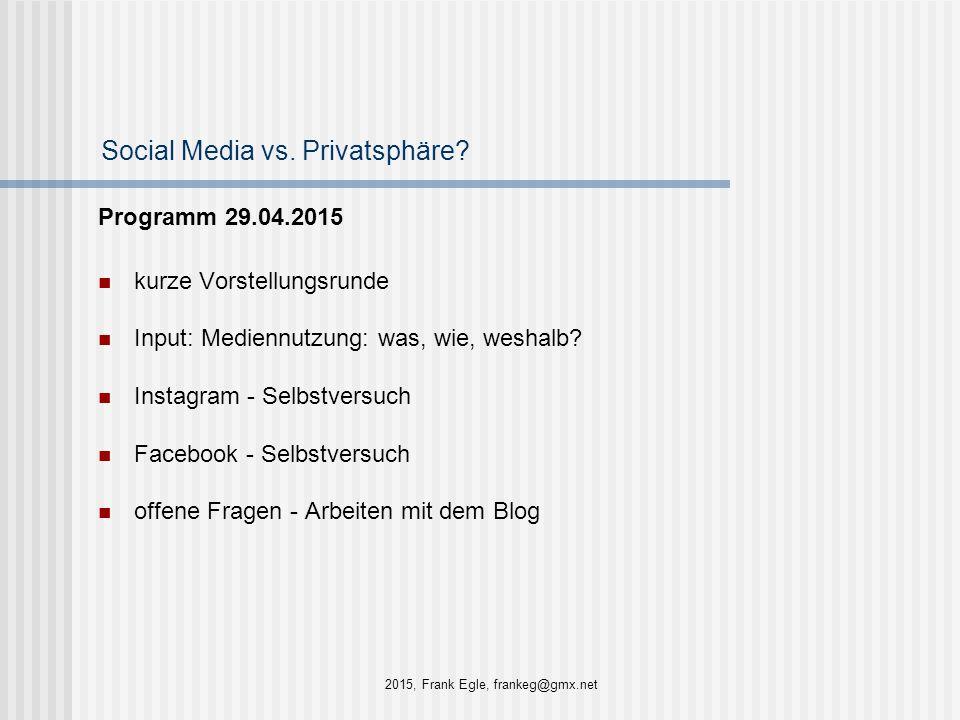 Social Media vs. Privatsphäre? Programm 29.04.2015 kurze Vorstellungsrunde Input: Mediennutzung: was, wie, weshalb? Instagram - Selbstversuch Facebook