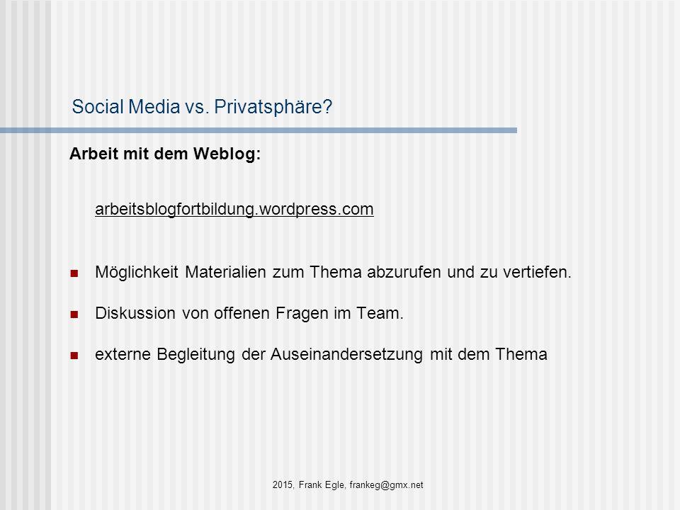 Social Media vs. Privatsphäre? Arbeit mit dem Weblog: arbeitsblogfortbildung.wordpress.com Möglichkeit Materialien zum Thema abzurufen und zu vertiefe