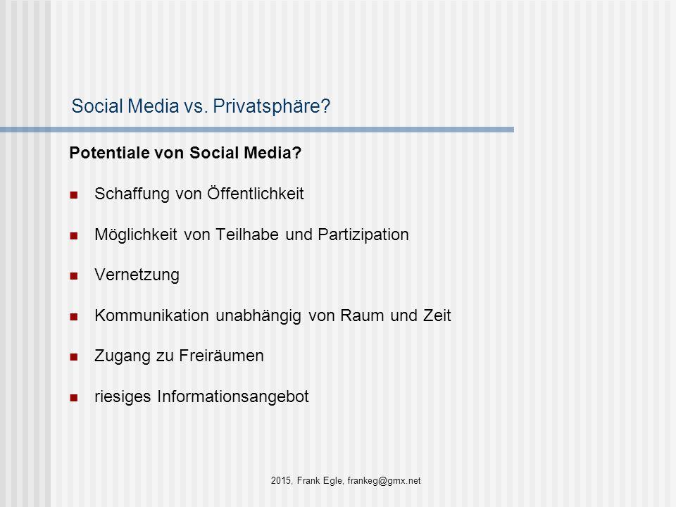 Social Media vs. Privatsphäre? Potentiale von Social Media? Schaffung von Öffentlichkeit Möglichkeit von Teilhabe und Partizipation Vernetzung Kommuni
