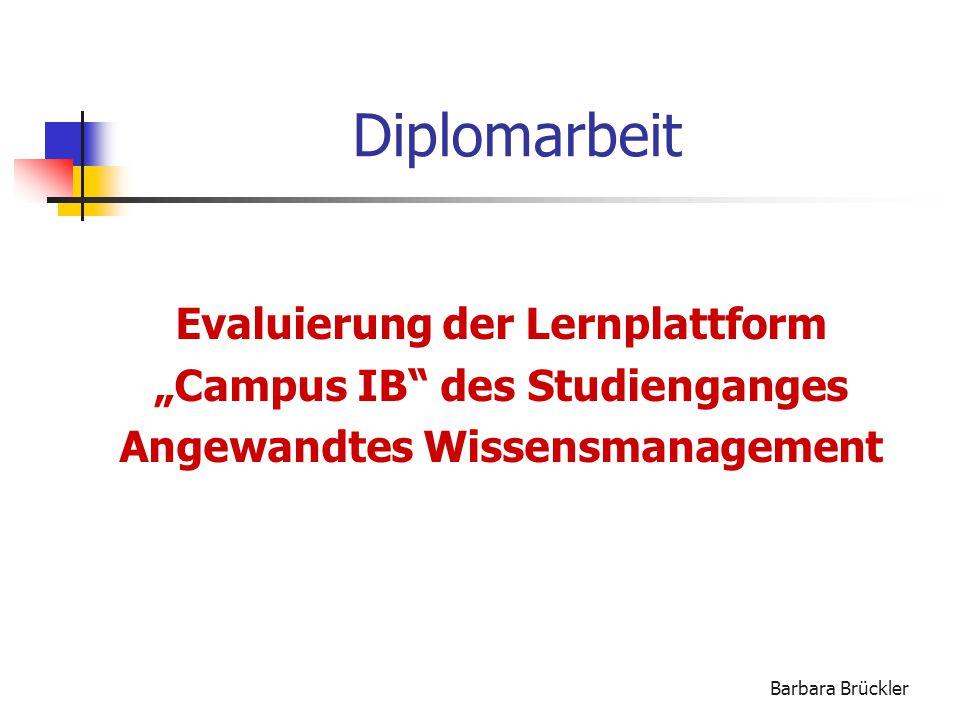"""Barbara Brückler Diplomarbeit Evaluierung der Lernplattform """"Campus IB des Studienganges Angewandtes Wissensmanagement"""
